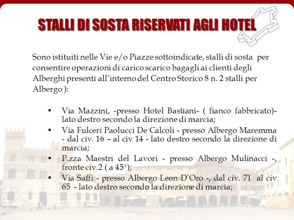 STALLI DI SOSTA RISERVATI AGLI HOTEL Sono istituiti nelle Vie e/o Piazze sottoindicate, stalli di sosta per consentire operazioni di carico scarico ba