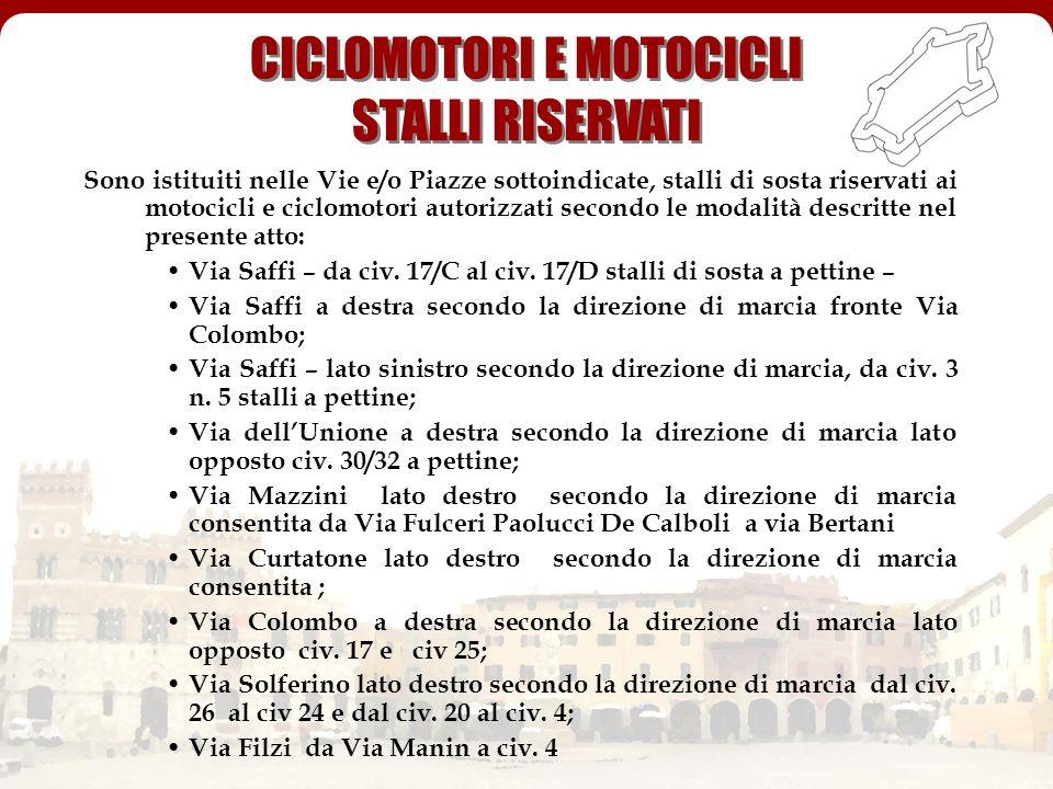 CICLOMOTORI E MOTOCICLI STALLI RISERVATI Sono istituiti nelle Vie e/o Piazze sottoindicate, stalli di sosta riservati ai motocicli e ciclomotori autor