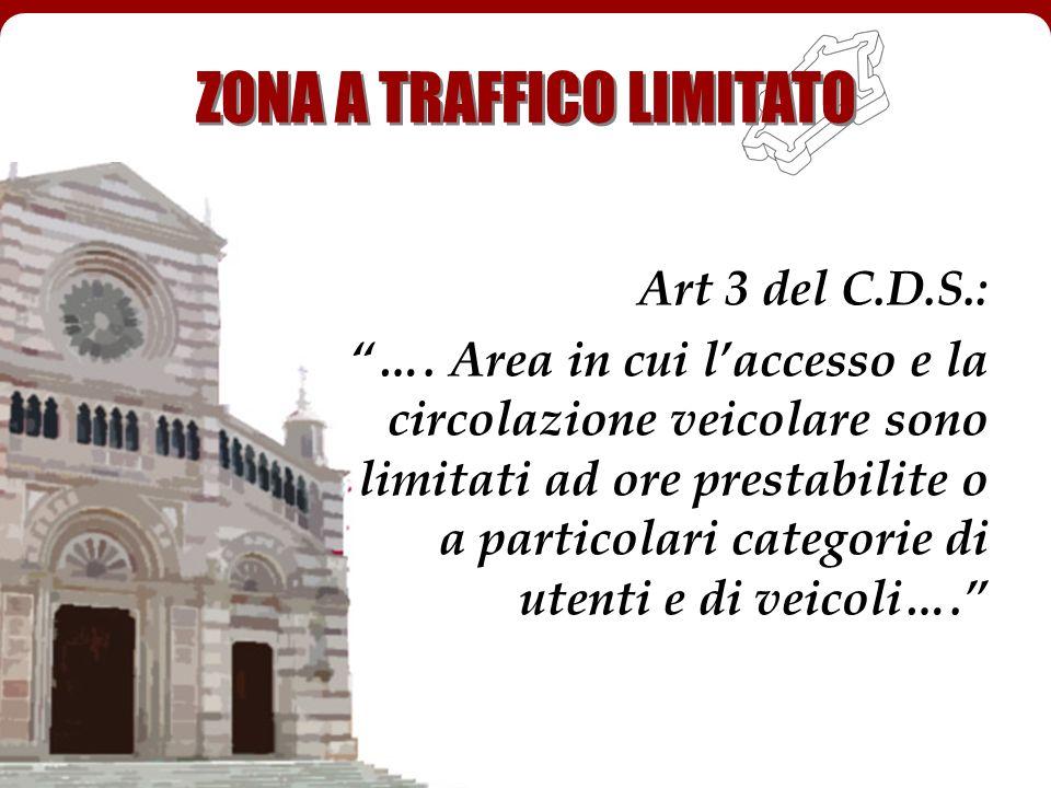 ZONA A TRAFFICO LIMITATO Art 3 del C.D.S.: …. Area in cui laccesso e la circolazione veicolare sono limitati ad ore prestabilite o a particolari categ