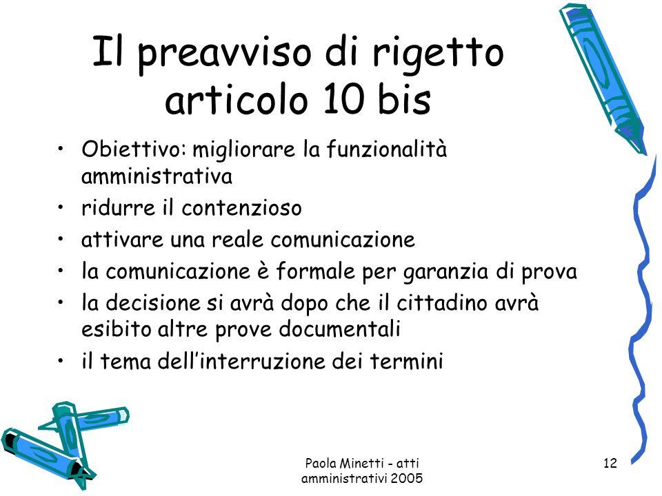 Paola Minetti - atti amministrativi 2005 12 Il preavviso di rigetto articolo 10 bis Obiettivo: migliorare la funzionalità amministrativa ridurre il co