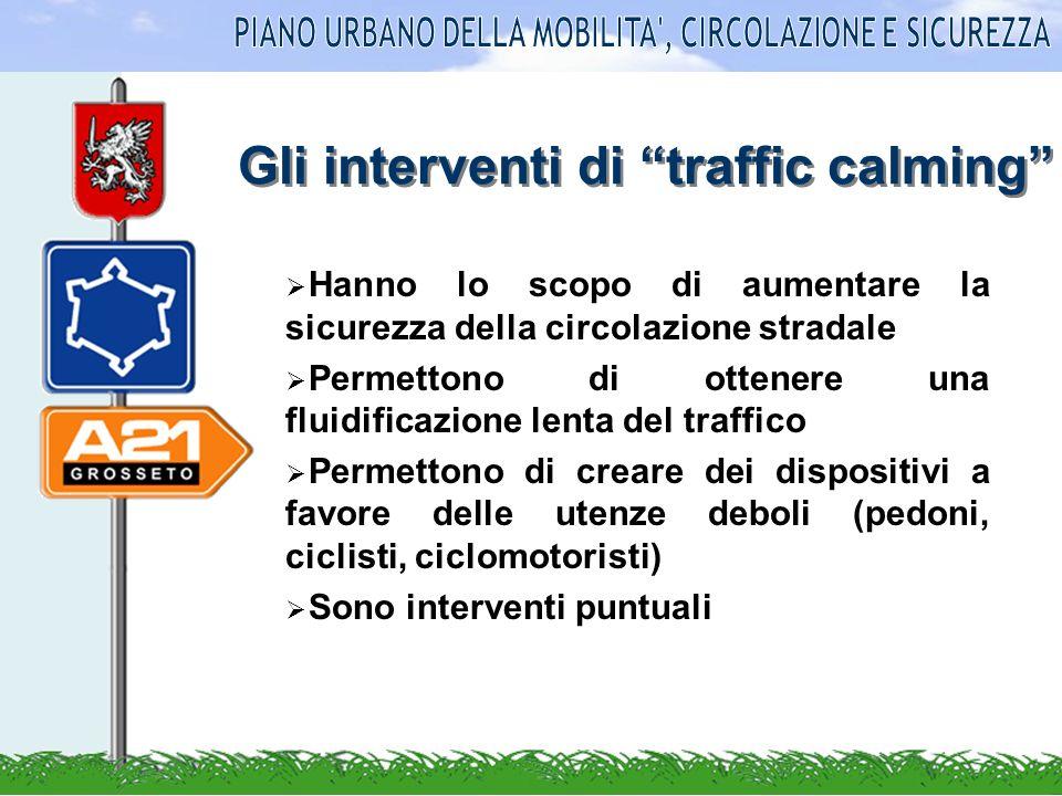 Gli interventi di traffic calming Hanno lo scopo di aumentare la sicurezza della circolazione stradale Permettono di ottenere una fluidificazione lent