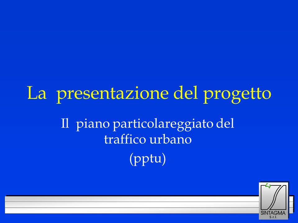 LOGO DELLA SOCIETÀ La presentazione del progetto Il piano particolareggiato del traffico urbano (pptu)