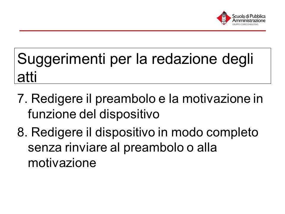 Suggerimenti per la redazione degli atti 7. Redigere il preambolo e la motivazione in funzione del dispositivo 8. Redigere il dispositivo in modo comp