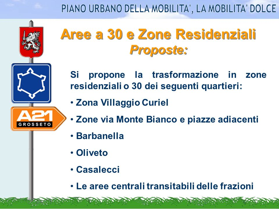 Aree a 30 e Zone Residenziali Proposte: Si propone la trasformazione in zone residenziali o 30 dei seguenti quartieri: Zona Villaggio Curiel Zone via