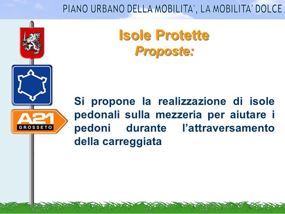 Isole Protette Proposte: Si propone la realizzazione di isole pedonali sulla mezzeria per aiutare i pedoni durante lattraversamento della carreggiata