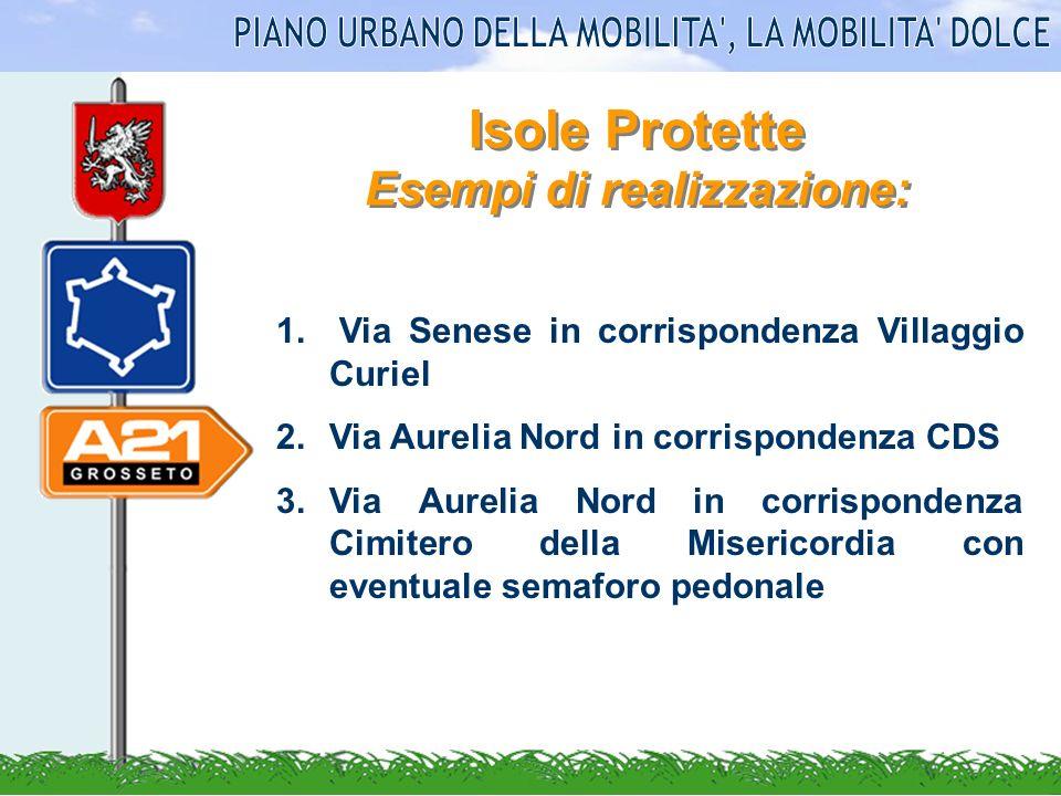 Isole Protette Esempi di realizzazione: 1. Via Senese in corrispondenza Villaggio Curiel 2.Via Aurelia Nord in corrispondenza CDS 3.Via Aurelia Nord i