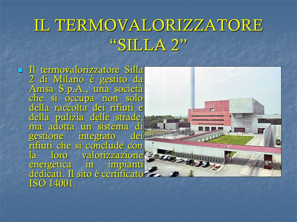 IL TERMOVALORIZZATORE SILLA 2 Il termovalorizzatore Silla 2 di Milano è gestito da Amsa S.p.A., una società che si occupa non solo della raccolta dei