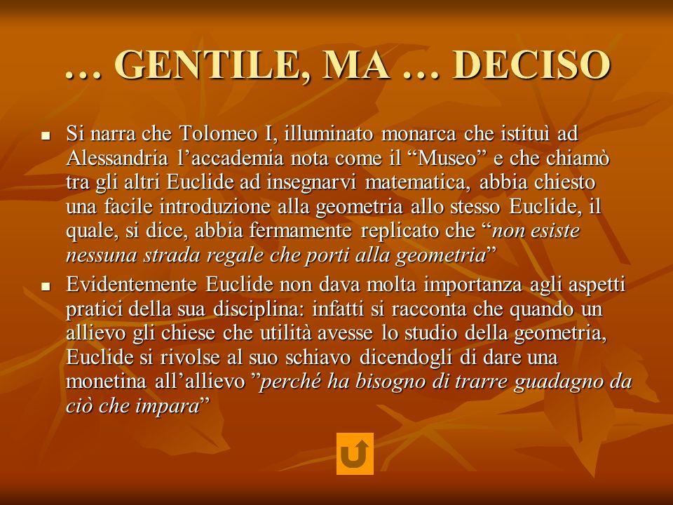 … GENTILE, MA … DECISO Si narra che Tolomeo I, illuminato monarca che istituì ad Alessandria laccademia nota come il Museo e che chiamò tra gli altri