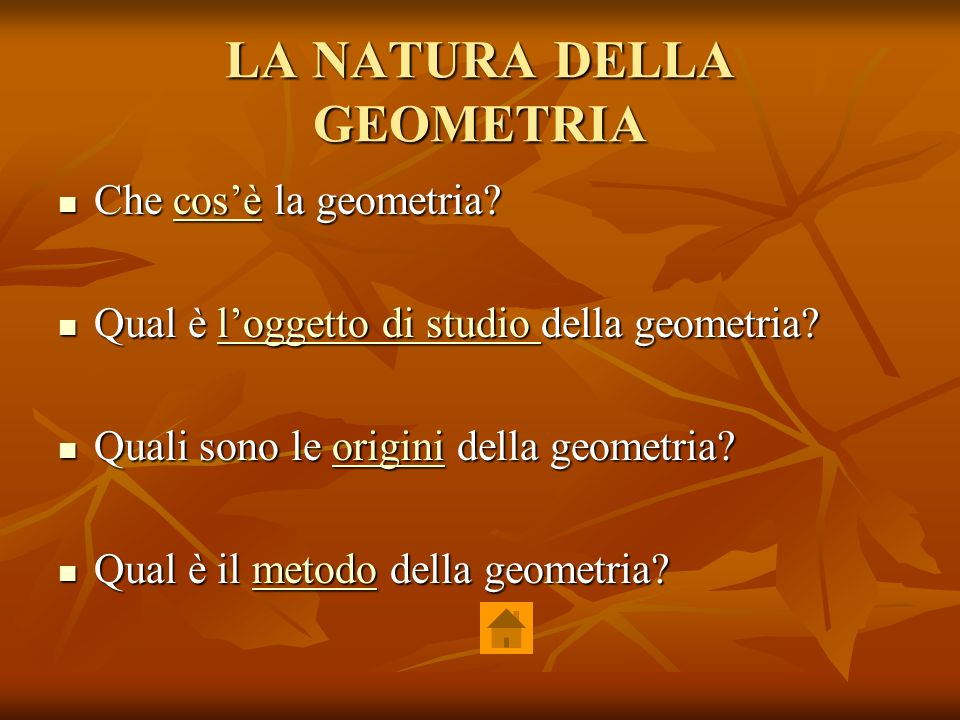 LA NATURA DELLA GEOMETRIA Che cosè la geometria? Che cosè la geometria?cosè Qual è loggetto di studio della geometria? Qual è loggetto di studio della