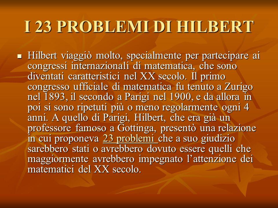 I 23 PROBLEMI DI HILBERT Hilbert viaggiò molto, specialmente per partecipare ai congressi internazionali di matematica, che sono diventati caratterist