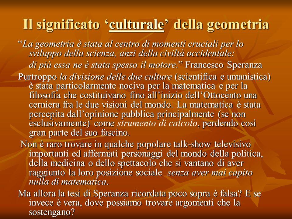 Il significato culturale della geometria culturale La geometria è stata al centro di momenti cruciali per lo sviluppo della scienza, anzi della civilt