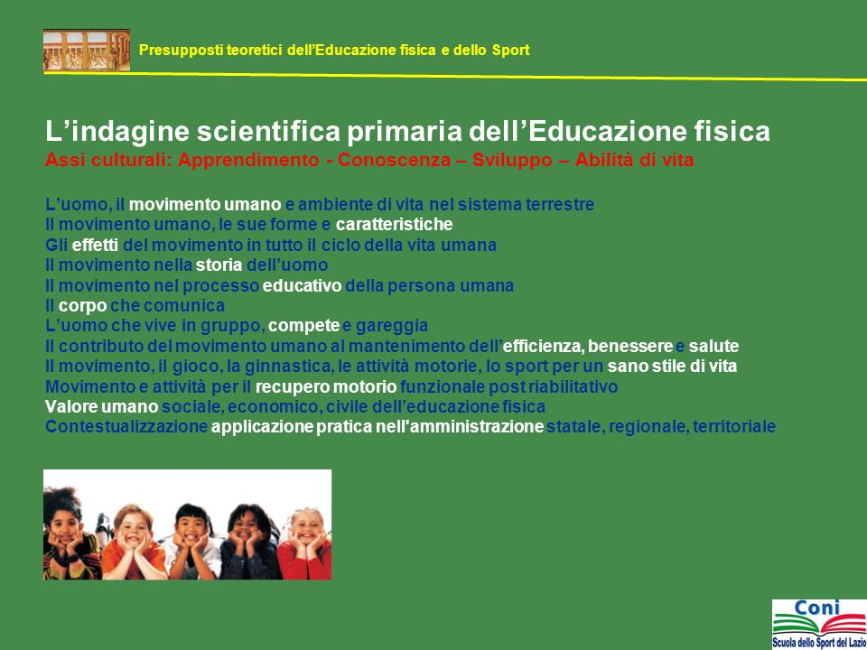 Lindagine scientifica primaria dellEducazione fisica Assi culturali: Apprendimento - Conoscenza – Sviluppo – Abilità di vita Luomo, il movimento umano