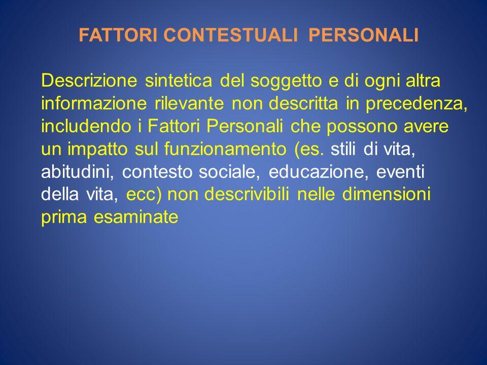 FATTORI CONTESTUALI PERSONALI Descrizione sintetica del soggetto e di ogni altra informazione rilevante non descritta in precedenza, includendo i Fatt
