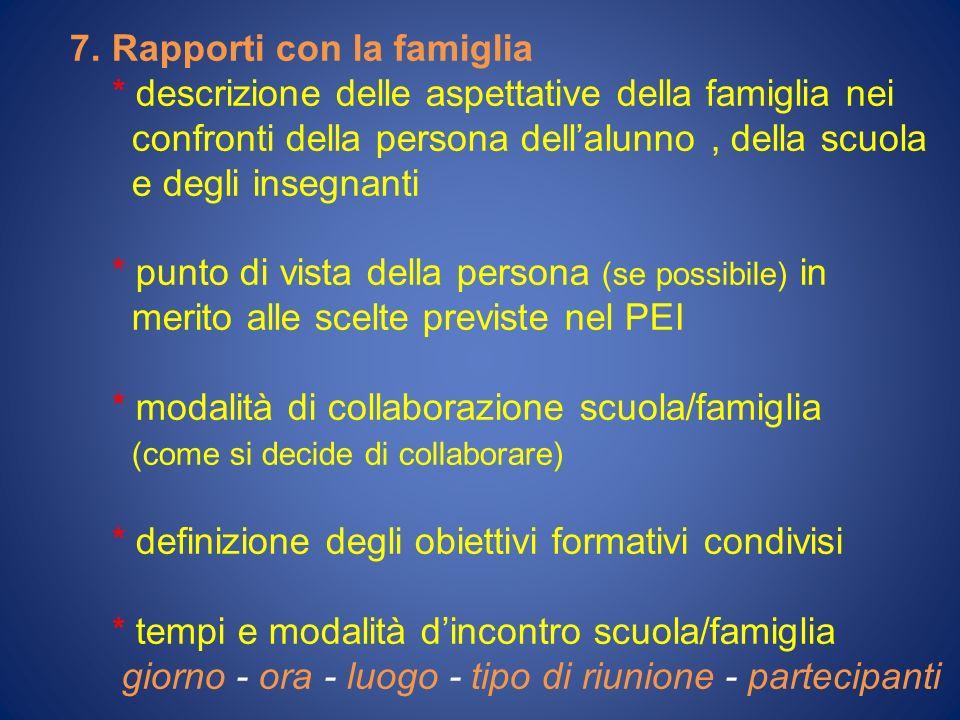 7. Rapporti con la famiglia * descrizione delle aspettative della famiglia nei confronti della persona dellalunno, della scuola e degli insegnanti * p