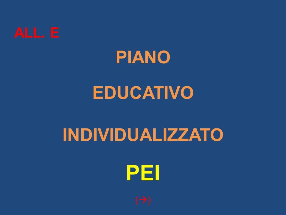 ALL. E PIANO EDUCATIVO INDIVIDUALIZZATO PEI ( )