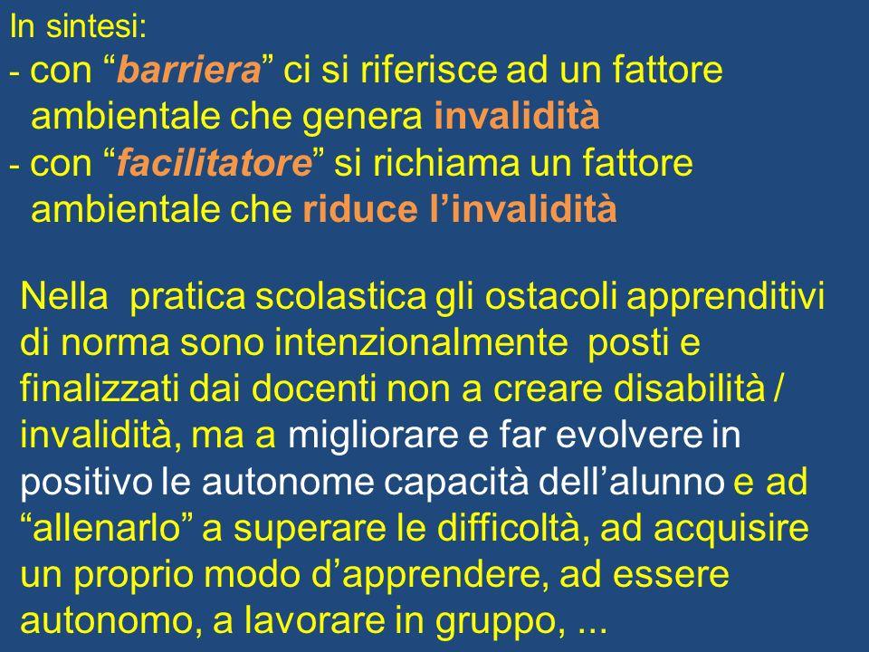 In sintesi: - con barriera ci si riferisce ad un fattore ambientale che genera invalidità - con facilitatore si richiama un fattore ambientale che rid