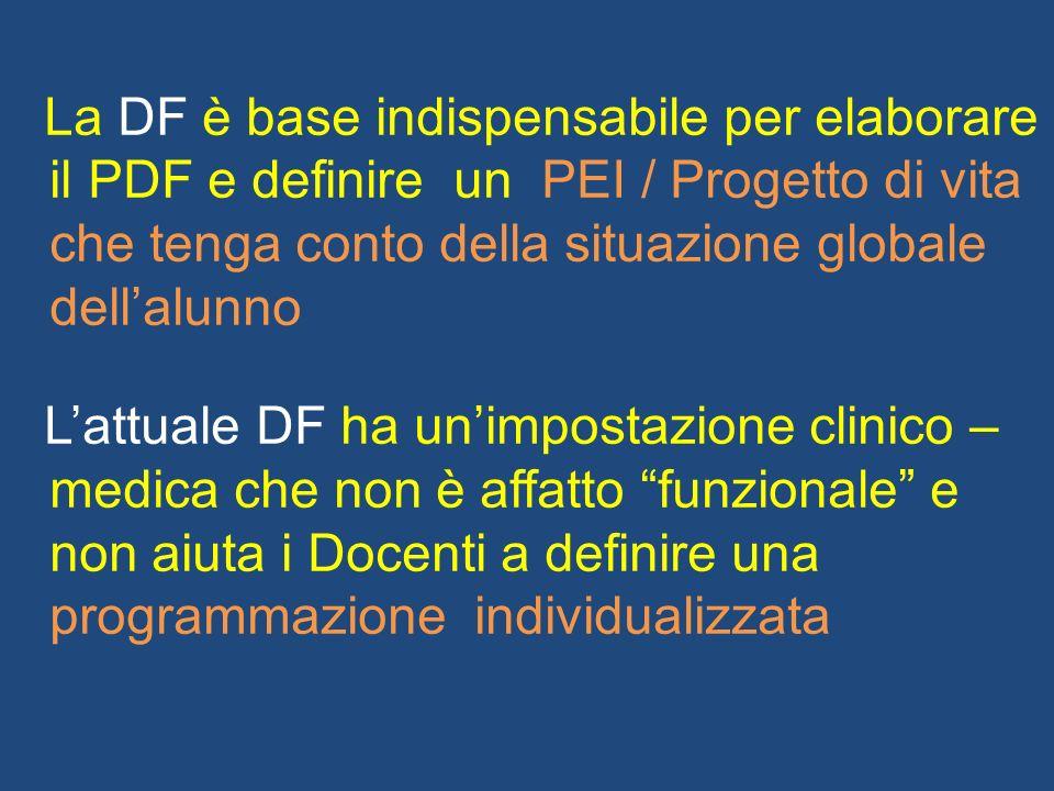 La DF è base indispensabile per elaborare il PDF e definire un PEI / Progetto di vita che tenga conto della situazione globale dellalunno Lattuale DF