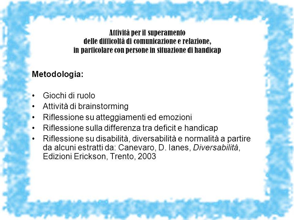 Fasi di realizzazione: PRIMA PARTE Lancio dellattività Role-play Riflessione sugli atteggiamenti: analisi di come i vari volontari si sono mossi nellinstaurare la comunicazione e la relazione.