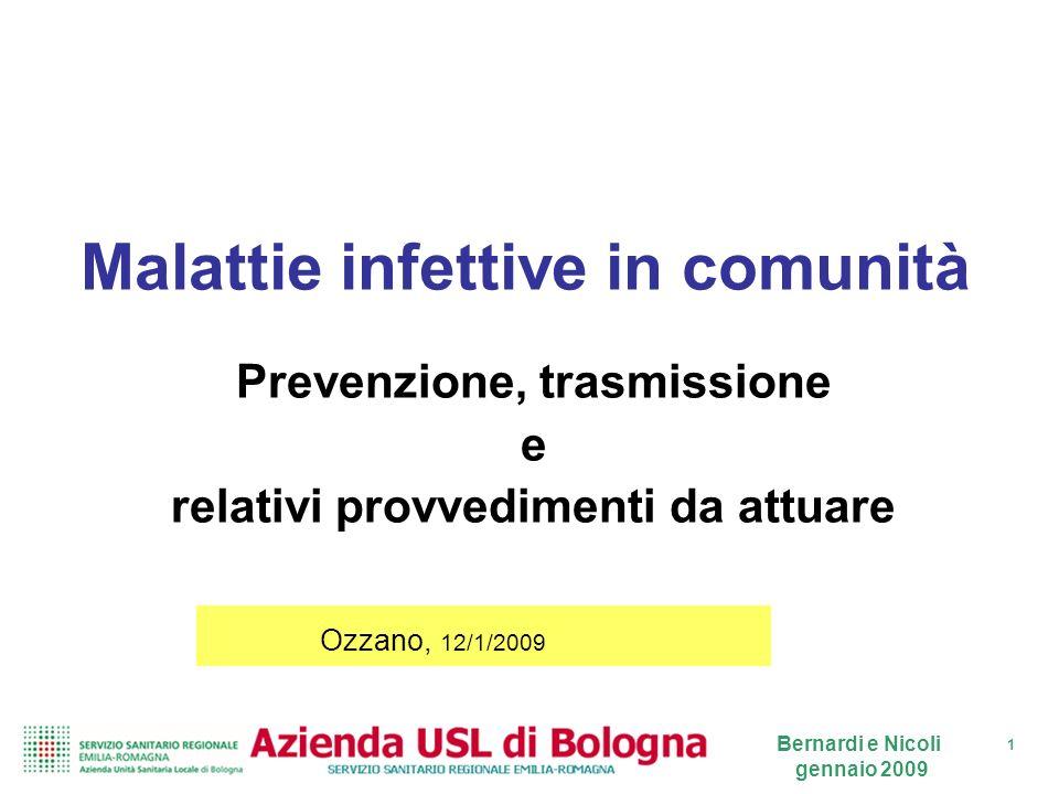 1 Bernardi e Nicoli gennaio 2009 Malattie infettive in comunità Prevenzione, trasmissione e relativi provvedimenti da attuare Ozzano, 12/1/2009