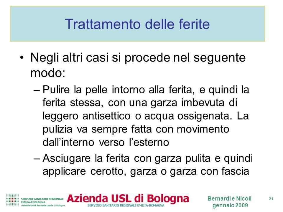 21 Bernardi e Nicoli gennaio 2009 Trattamento delle ferite Negli altri casi si procede nel seguente modo: –Pulire la pelle intorno alla ferita, e quin