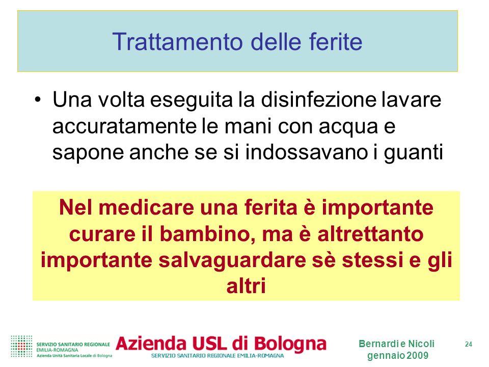 24 Bernardi e Nicoli gennaio 2009 Trattamento delle ferite Una volta eseguita la disinfezione lavare accuratamente le mani con acqua e sapone anche se
