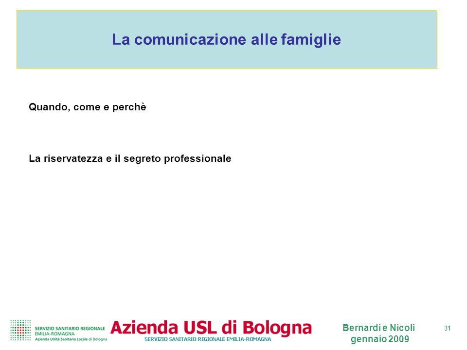 31 Bernardi e Nicoli gennaio 2009 La comunicazione alle famiglie Quando, come e perchè La riservatezza e il segreto professionale