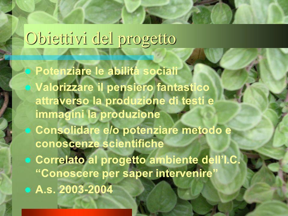 Obiettivi del progetto Potenziare le abilità sociali Valorizzare il pensiero fantastico attraverso la produzione di testi e immagini la produzione Con