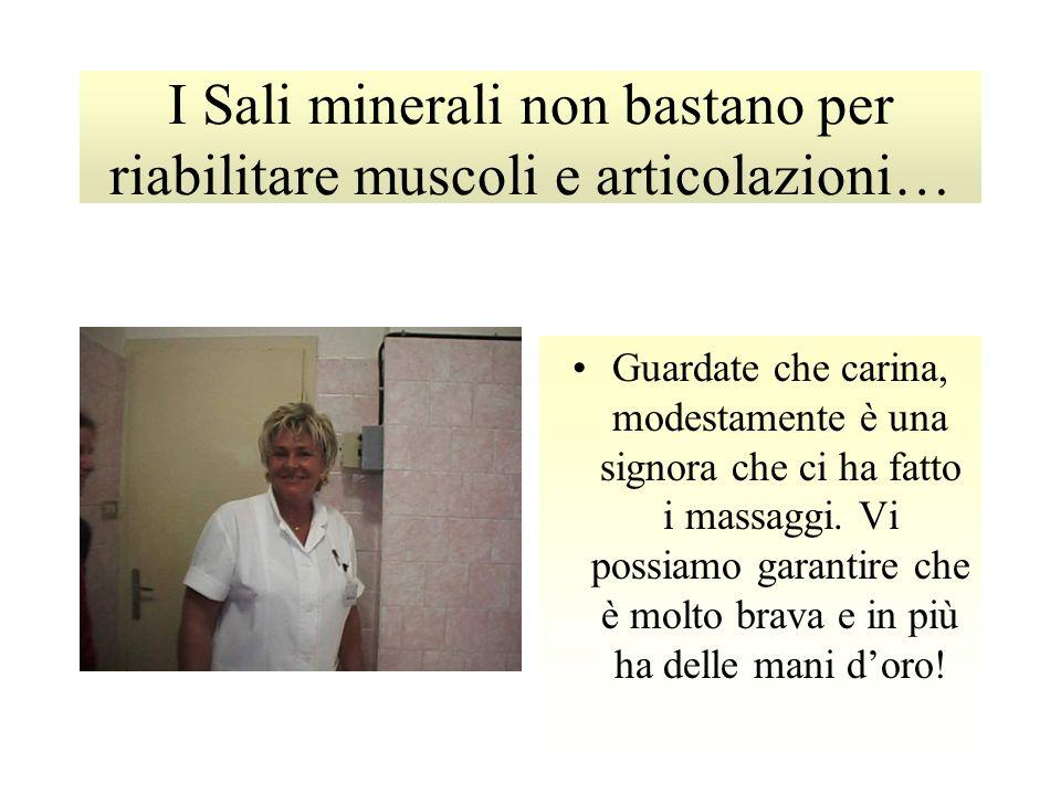 I Sali minerali non bastano per riabilitare muscoli e articolazioni… Guardate che carina, modestamente è una signora che ci ha fatto i massaggi.