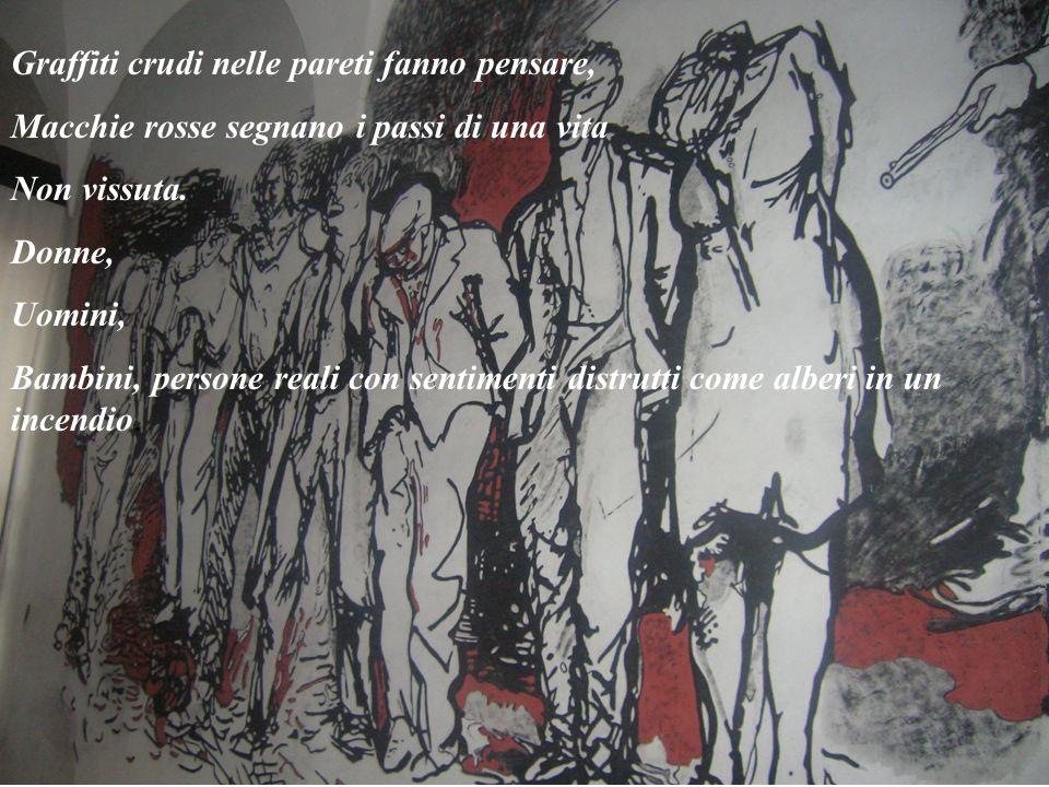 Graffiti crudi nelle pareti fanno pensare, Macchie rosse segnano i passi di una vita Non vissuta. Donne, Uomini, Bambini, persone reali con sentimenti