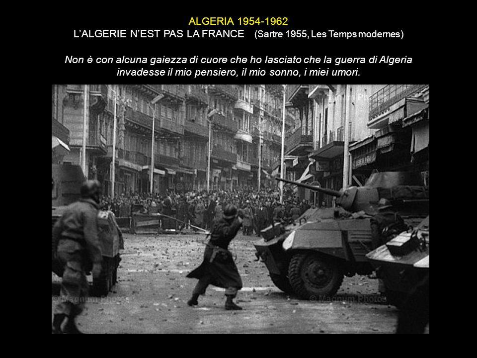 ALGERIA 1954-1962 LALGERIE NEST PAS LA FRANCE (Sartre 1955, Les Temps modernes) Non è con alcuna gaiezza di cuore che ho lasciato che la guerra di Alg