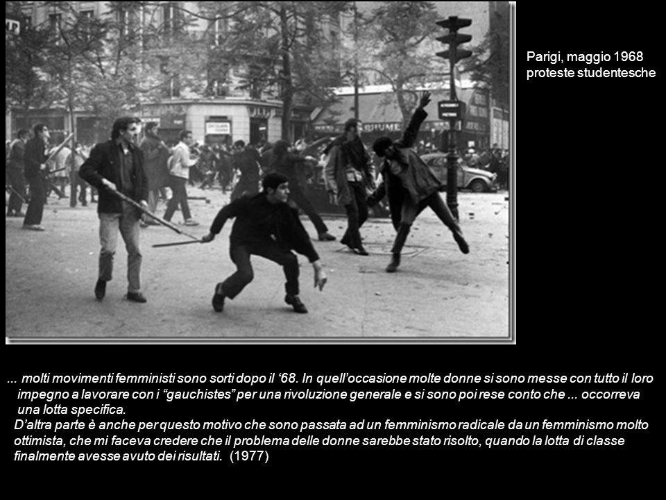 Parigi, maggio 1968 proteste studentesche... molti movimenti femministi sono sorti dopo il 68. In quelloccasione molte donne si sono messe con tutto i