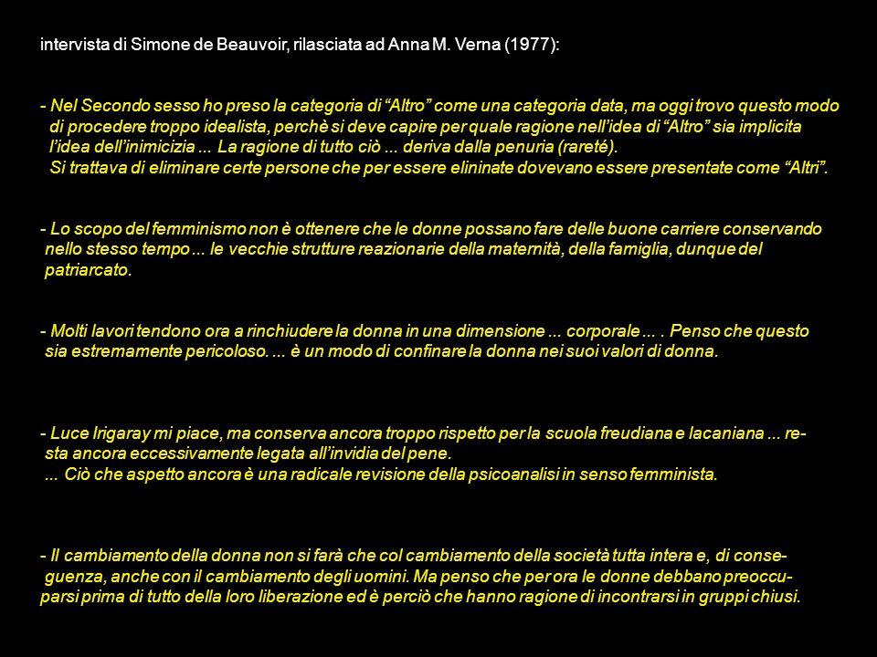 intervista di Simone de Beauvoir, rilasciata ad Anna M. Verna (1977): - Nel Secondo sesso ho preso la categoria di Altro come una categoria data, ma o