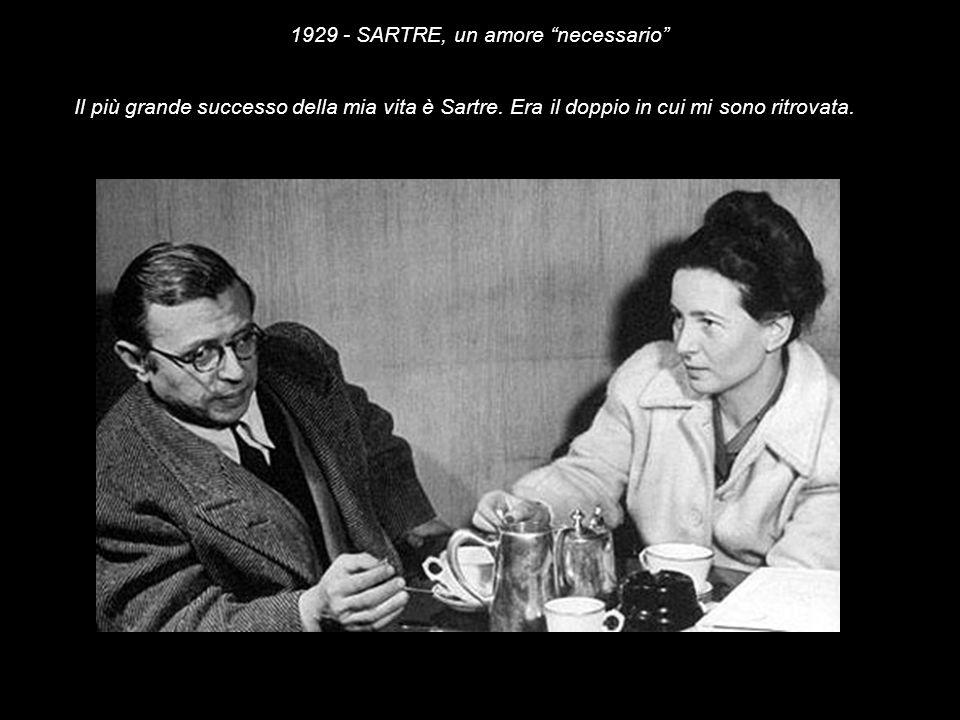 Il più grande successo della mia vita è Sartre. Era il doppio in cui mi sono ritrovata. 1929 - SARTRE, un amore necessario