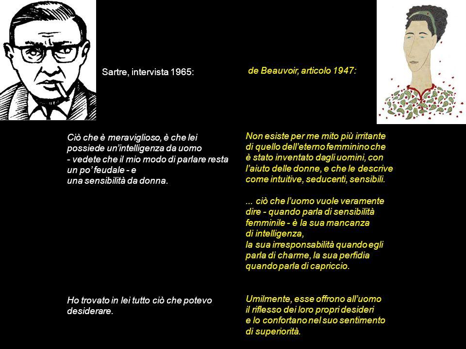 Sartre, intervista 1965: Ciò che è meraviglioso, è che lei possiede unintelligenza da uomo - vedete che il mio modo di parlare resta un po feudale - e