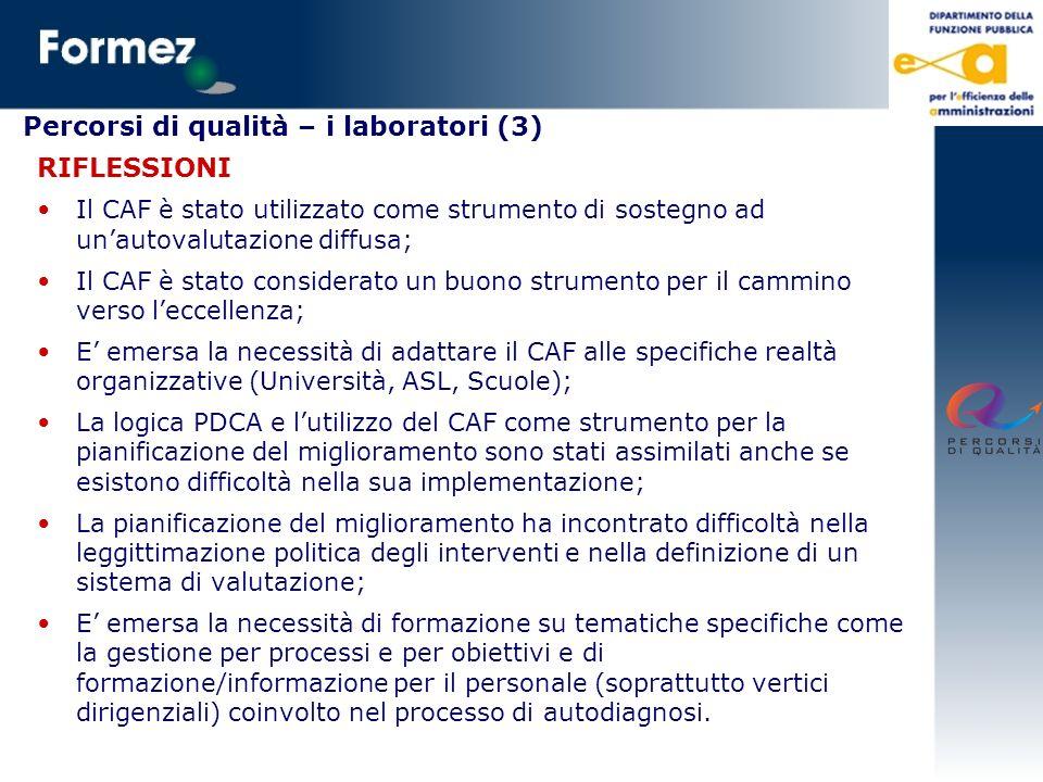 Percorsi di qualità – i laboratori (3) RIFLESSIONI Il CAF è stato utilizzato come strumento di sostegno ad unautovalutazione diffusa; Il CAF è stato c