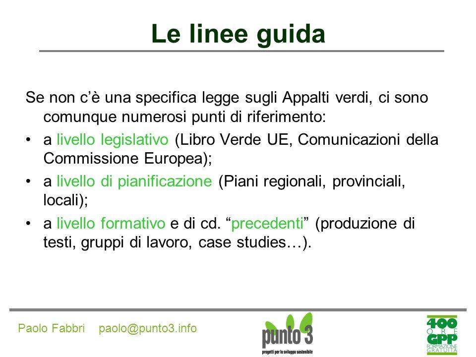 Paolo Fabbri paolo@punto3.info Codice degli appalti: D.Lgs 163/06 Recepisce (integralmente) le indicazioni europee; In vigore dal 1 luglio 2006.