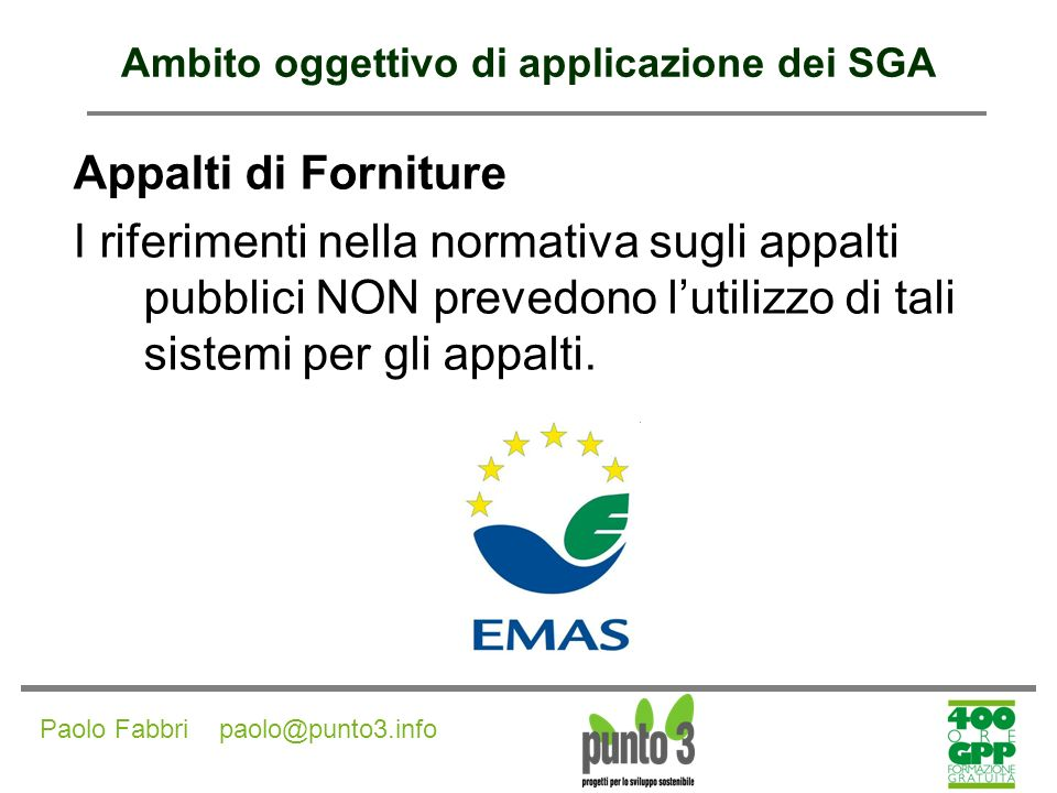 Paolo Fabbri paolo@punto3.info Ambito oggettivo di applicazione dei SGA I SGA si riferiscono all organizzazione e non al prodotto in sé (output).