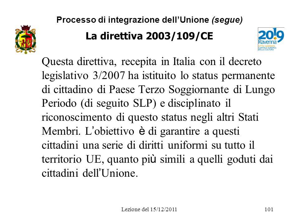 Processo di integrazione dellUnione (segue) La direttiva 2003/109/CE Questa direttiva, recepita in Italia con il decreto legislativo 3/2007 ha istitui