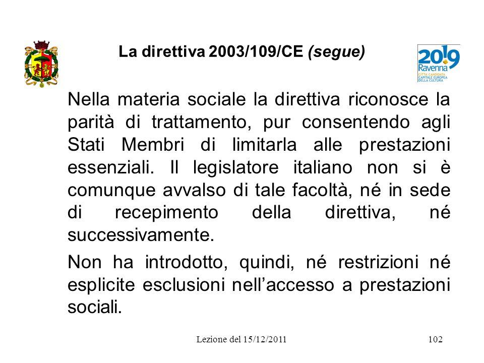 La direttiva 2003/109/CE (segue) Nella materia sociale la direttiva riconosce la parità di trattamento, pur consentendo agli Stati Membri di limitarla