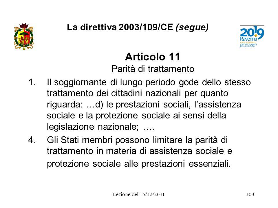 La direttiva 2003/109/CE (segue) Articolo 11 Parità di trattamento 1.Il soggiornante di lungo periodo gode dello stesso trattamento dei cittadini nazi