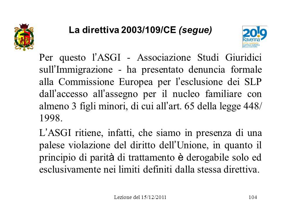 La direttiva 2003/109/CE (segue) Per questo l ASGI - Associazione Studi Giuridici sull Immigrazione - ha presentato denuncia formale alla Commissione