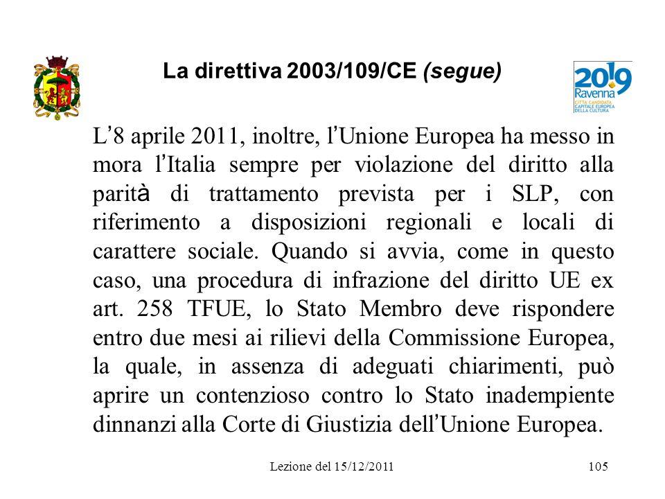 La direttiva 2003/109/CE (segue) L 8 aprile 2011, inoltre, l Unione Europea ha messo in mora l Italia sempre per violazione del diritto alla parit à d