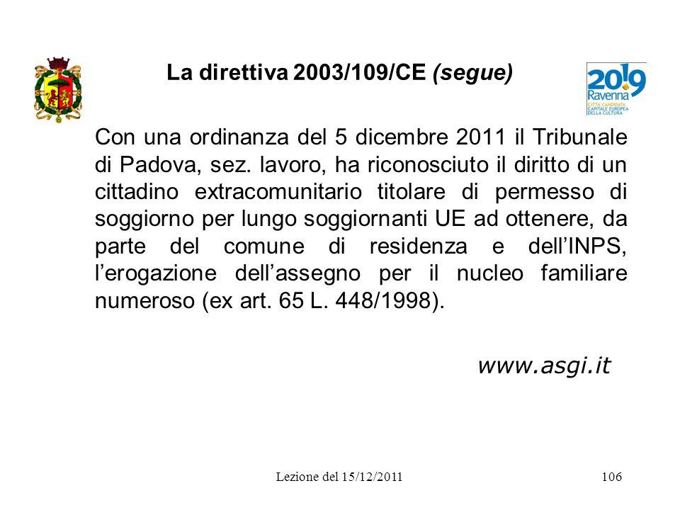 La direttiva 2003/109/CE (segue) Con una ordinanza del 5 dicembre 2011 il Tribunale di Padova, sez. lavoro, ha riconosciuto il diritto di un cittadino