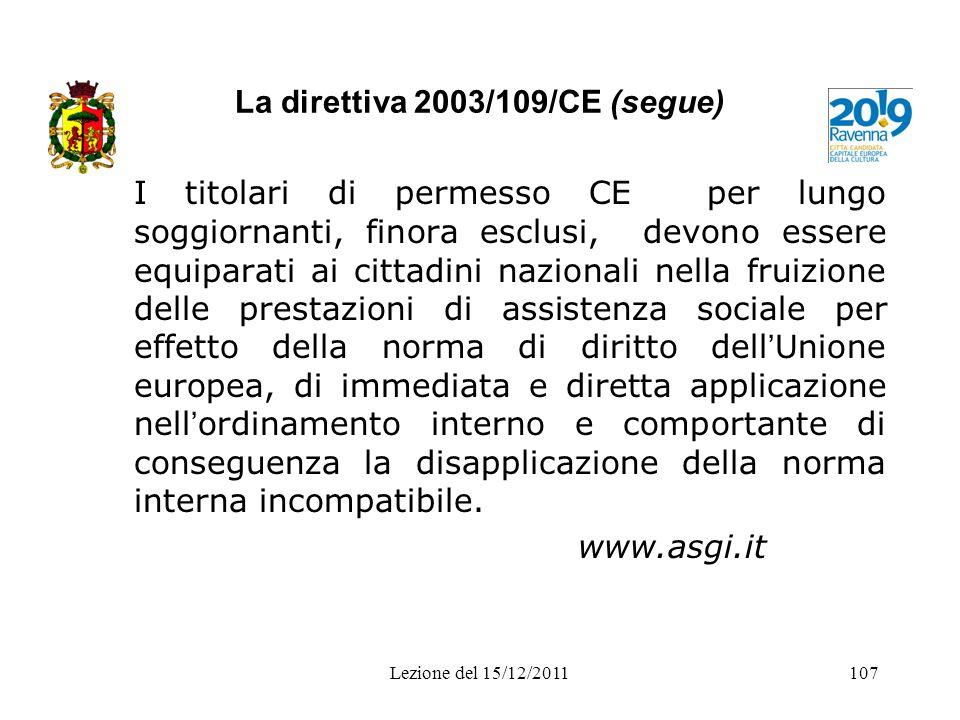 La direttiva 2003/109/CE (segue) I titolari di permesso CE per lungo soggiornanti, finora esclusi, devono essere equiparati ai cittadini nazionali nel