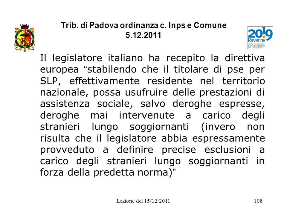 Trib. di Padova ordinanza c. Inps e Comune 5.12.2011 Il legislatore italiano ha recepito la direttiva europea stabilendo che il titolare di pse per SL