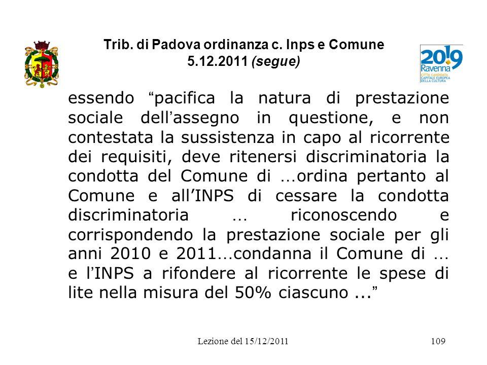 Trib. di Padova ordinanza c. Inps e Comune 5.12.2011 (segue) essendo pacifica la natura di prestazione sociale dell assegno in questione, e non contes