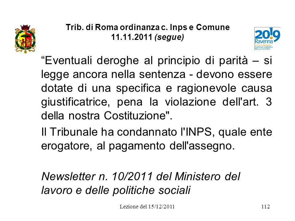 Trib. di Roma ordinanza c. Inps e Comune 11.11.2011 (segue) Eventuali deroghe al principio di parità – si legge ancora nella sentenza - devono essere