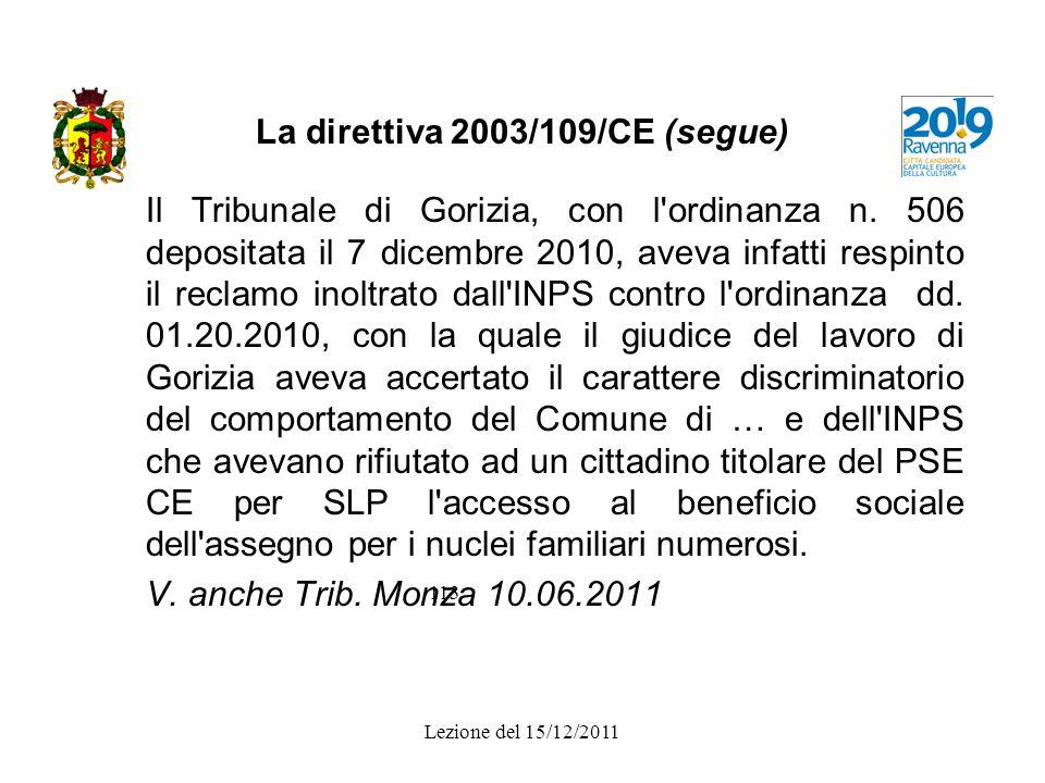La direttiva 2003/109/CE (segue) Il Tribunale di Gorizia, con l'ordinanza n. 506 depositata il 7 dicembre 2010, aveva infatti respinto il reclamo inol