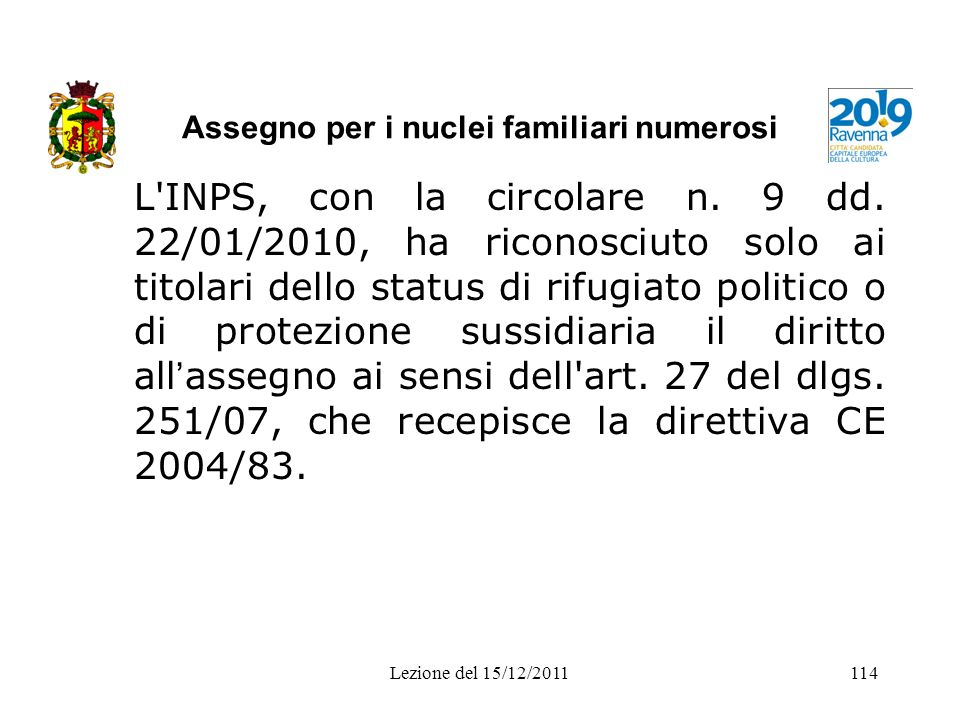 Assegno per i nuclei familiari numerosi L'INPS, con la circolare n. 9 dd. 22/01/2010, ha riconosciuto solo ai titolari dello status di rifugiato polit