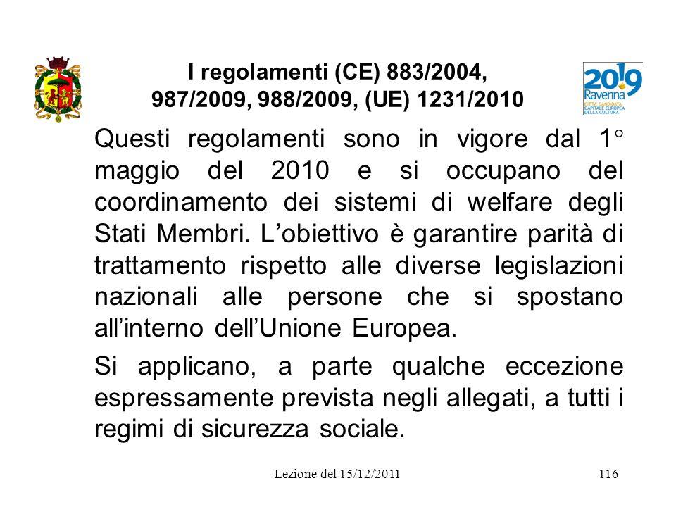 I regolamenti (CE) 883/2004, 987/2009, 988/2009, (UE) 1231/2010 Questi regolamenti sono in vigore dal 1° maggio del 2010 e si occupano del coordinamen